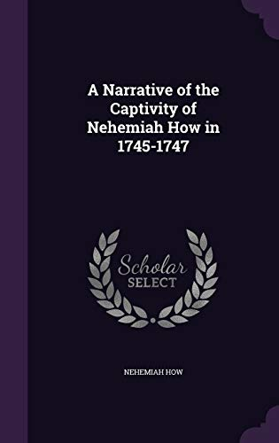9781358960772: A Narrative of the Captivity of Nehemiah How in 1745-1747