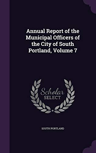 9781358965487: Annual Report of the Municipal Officers of the City of South Portland, Volume 7