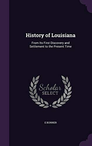 9781359001894: History of Louisiana: From Its First Discovery and Settlement to the Present Time