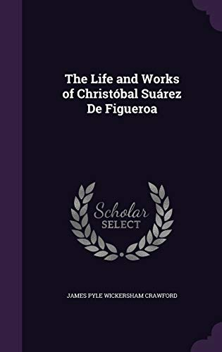 9781359009760: The Life and Works of Christobal Suarez de Figueroa