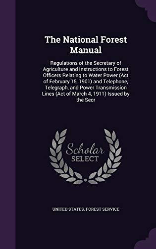 9781359014474: The National Forest Manual: Regulations of the Secretary of Agriculture and Instructions to Forest Officers Relating to Water Power (Act of February ... (Act of March 4, 1911) Issued by the Secr