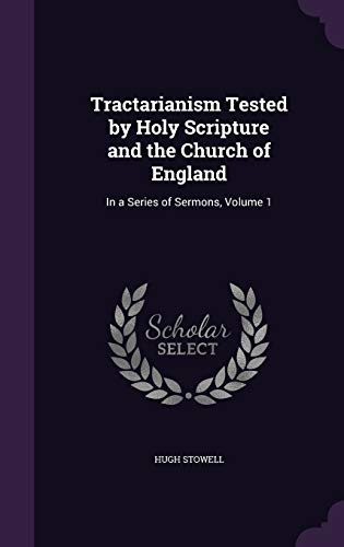 9781359039781: Tractarianism Tested by Holy Scripture and the Church of England: In a Series of Sermons, Volume 1