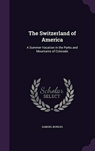 9781359060921: The Switzerland of America: A Summer Vacation in the Parks and Mountains of Colorado
