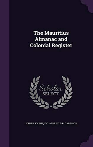 The Mauritius Almanac and Colonial Register (Hardback): John B Kyshe,