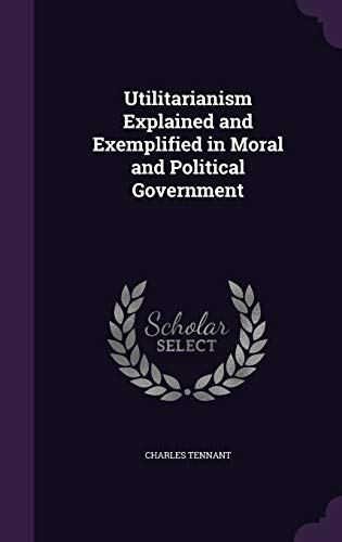 9781359126580: Utilitarianism Explained and Exemplified in Moral and Political Government