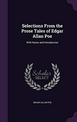 Selections from the Prose Tales of Edgar: Edgar Allan Poe