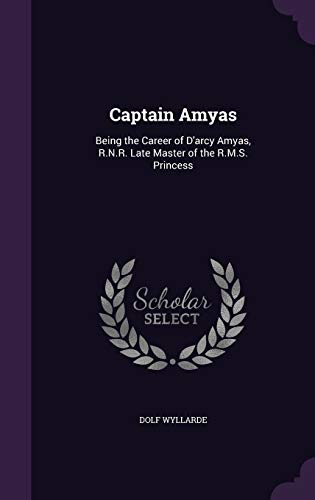 9781359139344: Captain Amyas: Being the Career of D'arcy Amyas, R.N.R. Late Master of the R.M.S. Princess