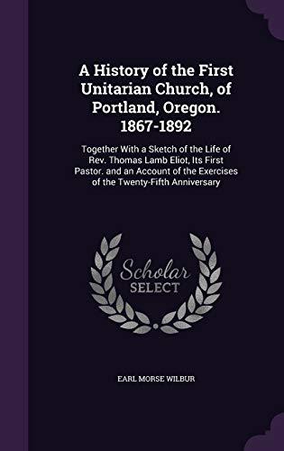 A History of the First Unitarian Church,: Earl Morse Wilbur