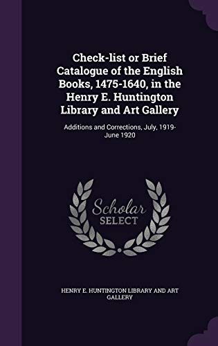 9781359158529: Check-List or Brief Catalogue of the English Books, 1475-1640, in the Henry E. Huntington Library and Art Gallery: Additions and Corrections, July, 1919-June 1920