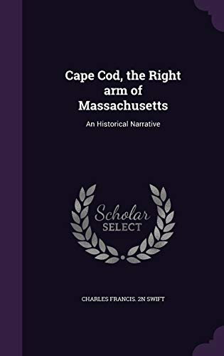 9781359162519: Cape Cod, the Right Arm of Massachusetts: An Historical Narrative