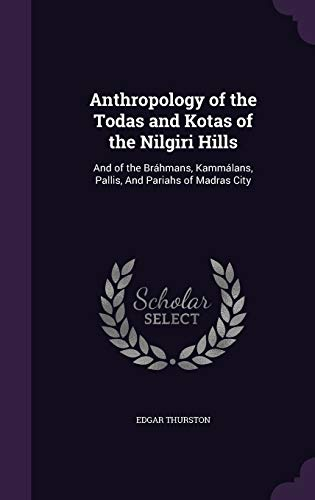 9781359175946: Anthropology of the Todas and Kotas of the Nilgiri Hills: And of the Brahmans, Kammalans, Pallis, and Pariahs of Madras City