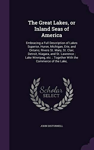 9781359196033: The Great Lakes, or Inland Seas of America: Embracing a Full Description of Lakes Superior, Huron, Michigan, Erie, and Ontario; Rivers St. Mary, St. ... Etc.; Together with the Commerce of the Lake,