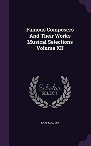 Famous Composers and Their Works Musical Selections: Karl Klauser