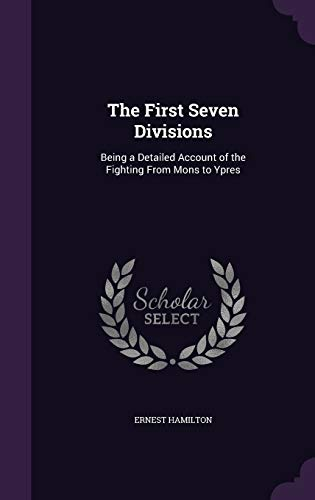 9781359214669: The First Seven Divisions: Being a Detailed Account of the Fighting from Mons to Ypres