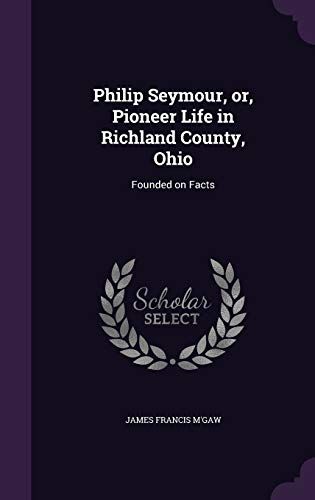 9781359235688: Philip Seymour, Or, Pioneer Life in Richland County, Ohio: Founded on Facts