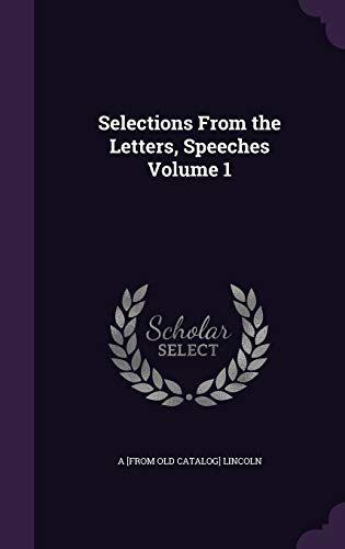 9781359252951: Selections from the Letters, Speeches Volume 1