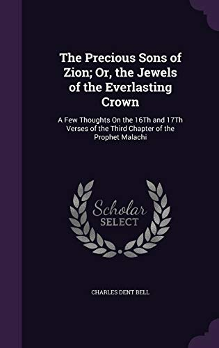 The Precious Sons of Zion; Or, the: Charles Dent Bell