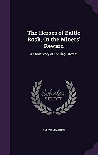 9781359301765: The Heroes of Battle Rock, or the Miners' Reward: A Short Story of Thrilling Interest