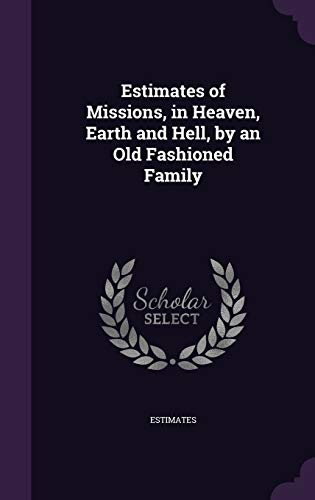 9781359321466: Estimates of Missions, in Heaven, Earth and Hell, by an Old Fashioned Family