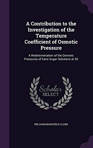9781359331878: A Contribution to the Investigation of the Temperature Coefficient of Osmotic Pressure: A Redetermination of the Osmotic Pressures of Cane Sugar Solutions at 20