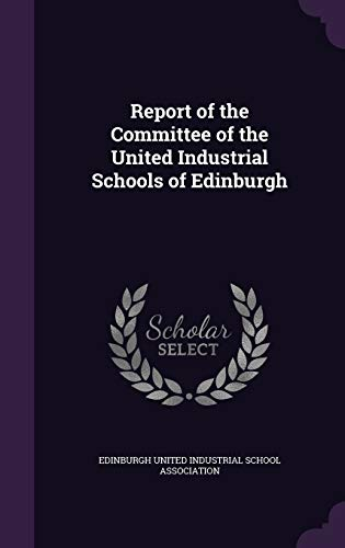 9781359336392: Report of the Committee of the United Industrial Schools of Edinburgh