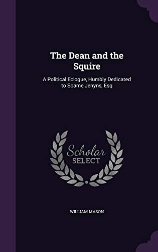9781359342331: The Dean and the Squire: A Political Eclogue, Humbly Dedicated to Soame Jenyns, Esq