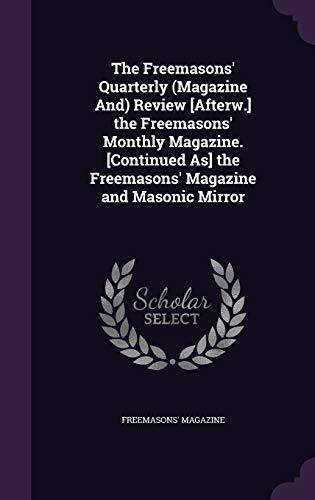 The Freemasons Quarterly (Magazine And) Review [Afterw.]: Freemasons Magazine