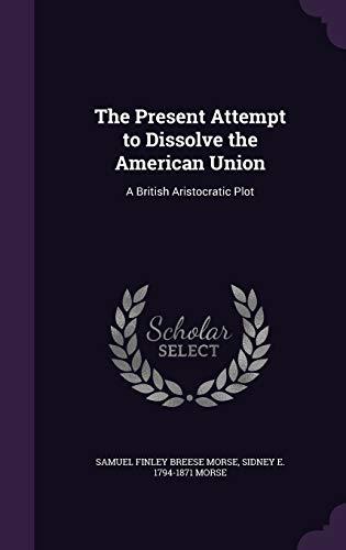 9781359364494: The Present Attempt to Dissolve the American Union: A British Aristocratic Plot