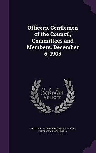 9781359366740: Officers, Gentlemen of the Council, Committees and Members. December 5, 1905