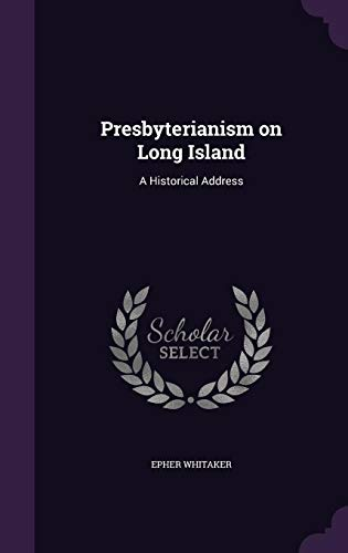 Presbyterianism on Long Island: A Historical Address: Epher Whitaker