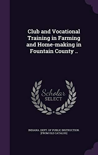 9781359388896: Club and Vocational Training in Farming and Home-Making in Fountain County ..