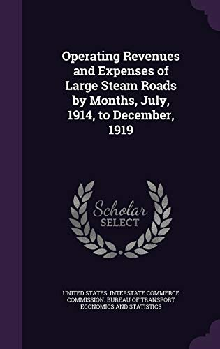 9781359389947: Operating Revenues and Expenses of Large Steam Roads by Months, July, 1914, to December, 1919