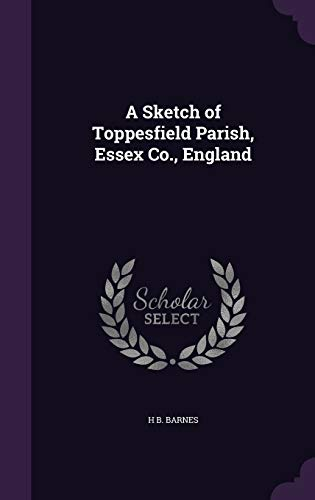 9781359411877: A Sketch of Toppesfield Parish, Essex Co, England