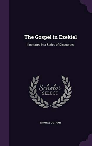9781359429261: The Gospel in Ezekiel: Illustrated in a Series of Discourses