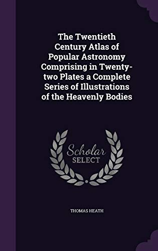 9781359432957: The Twentieth Century Atlas of Popular Astronomy Comprising in Twenty-Two Plates a Complete Series of Illustrations of the Heavenly Bodies