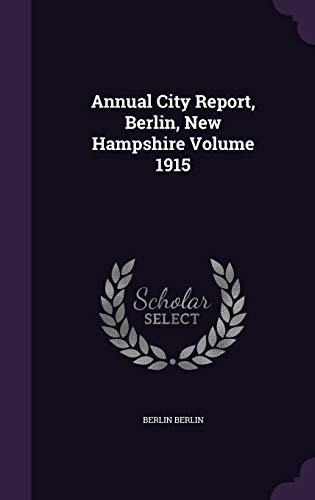 9781359438720: Annual City Report, Berlin, New Hampshire Volume 1915