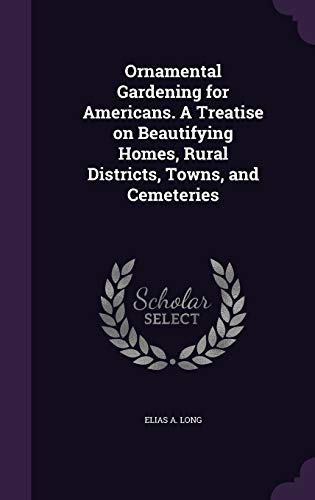9781359453877: Ornamental Gardening for Americans. a Treatise on Beautifying Homes, Rural Districts, Towns, and Cemeteries