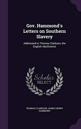 9781359510686: Gov. Hammond's Letters on Southern Slavery: Addressed to Thomas Clarkson, the English Abolitionist
