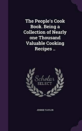 9781359534699: The People's Cook Book. Being a Collection of Nearly One Thousand Valuable Cooking Recipes ..