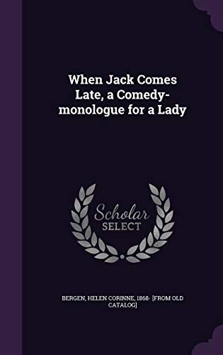 9781359578365: When Jack Comes Late, a Comedy-Monologue for a Lady