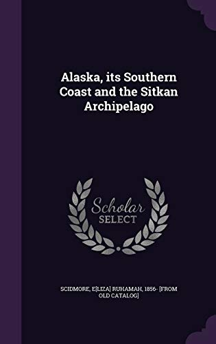 9781359599469: Alaska, Its Southern Coast and the Sitkan Archipelago
