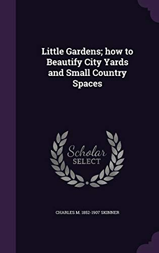 9781359607430: Little Gardens; How to Beautify City Yards and Small Country Spaces