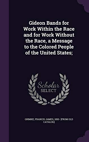 9781359617064: Gideon Bands for Work Within the Race and for Work Without the Race, a Message to the Colored People of the United States;