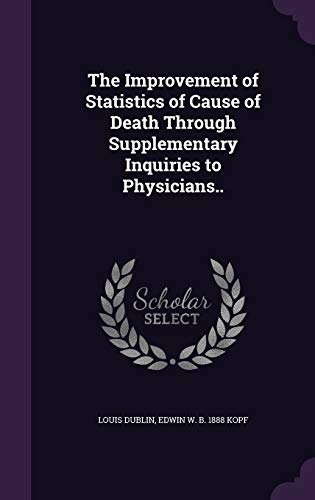 9781359617163: The Improvement of Statistics of Cause of Death Through Supplementary Inquiries to Physicians..