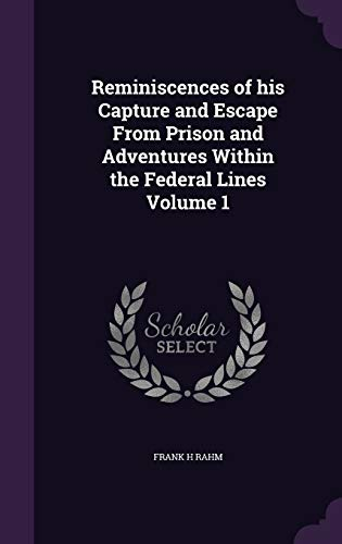 9781359643988: Reminiscences of His Capture and Escape from Prison and Adventures Within the Federal Lines Volume 1