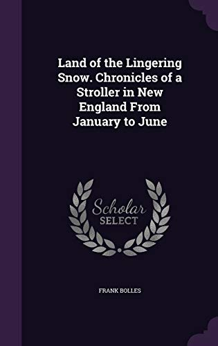 9781359657558: Land of the Lingering Snow. Chronicles of a Stroller in New England From January to June