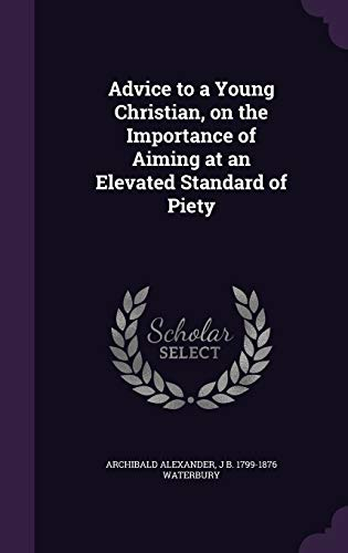 9781359660664: Advice to a Young Christian, on the Importance of Aiming at an Elevated Standard of Piety