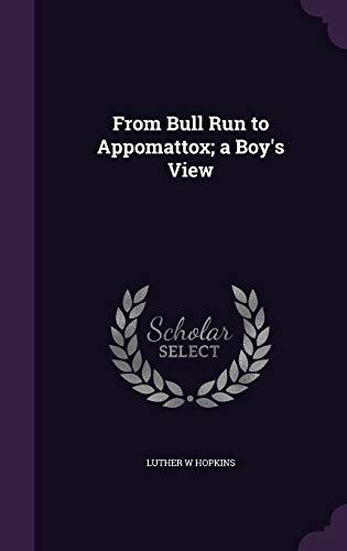 From Bull Run to Appomattox; A Boy's: Luther W Hopkins