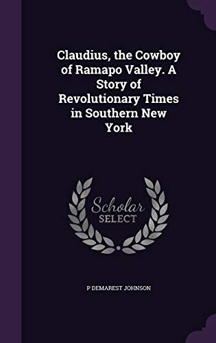 9781359704726: Claudius, the Cowboy of Ramapo Valley. A Story of Revolutionary Times in Southern New York