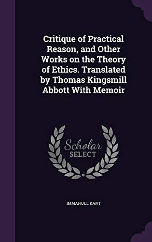 9781359720306: Critique of Practical Reason, and Other Works on the Theory of Ethics. Translated by Thomas Kingsmill Abbott with Memoir